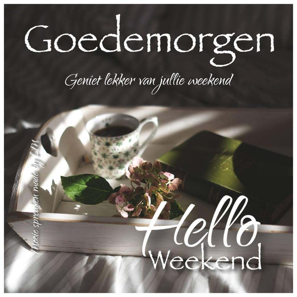Goedemorgen Weekend Facebook plaatjes geniet lekker van jullie weekend